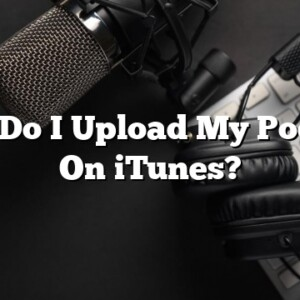 How Do I Upload My Podcast On iTunes?
