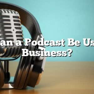 How Can a Podcast Be Used For Business?